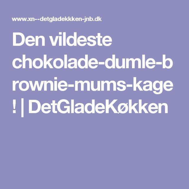 Den vildeste chokolade-dumle-brownie-mums-kage! | DetGladeKøkken