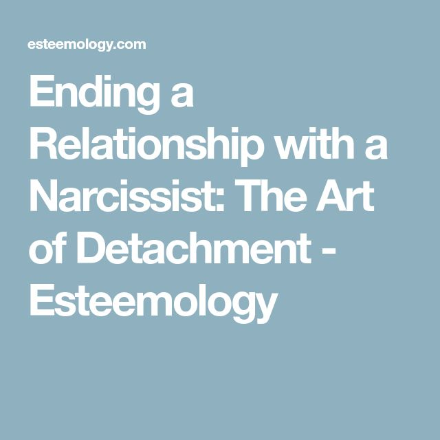Ending a Relationship with a Narcissist: The Art of Detachment - Esteemology