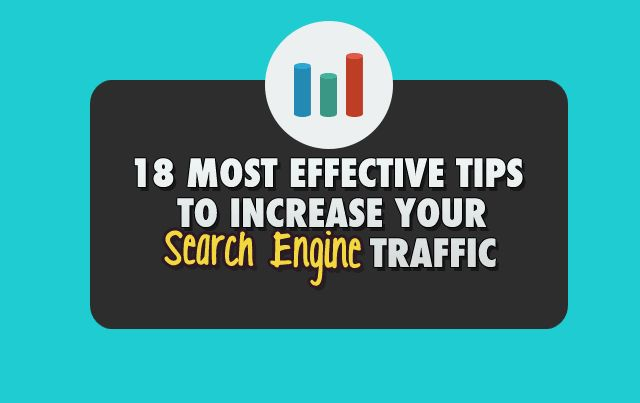 18 Most Effective Tips To Increase Your Search Engine Traffic