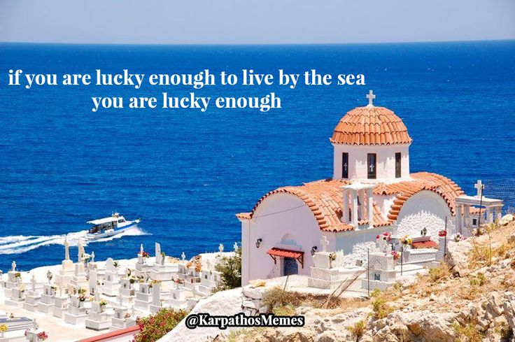 if you are lucky enough to live by the sea, you are lucky enough  #karpathos #memes #karpathosmemes #agios #nikolaos #sea #boat #quote #greece #church
