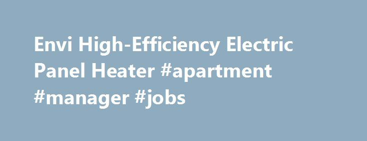 envi high efficiency electric panel heater apartment manager jobs http apartmentremmontcomenvi high efficiency electric panel heater apartm - Apartment Manager Jobs