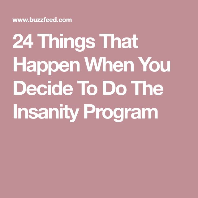 24 Things That Happen When You Decide To Do The Insanity Program
