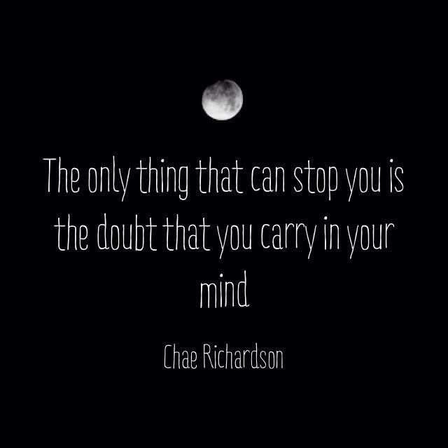 The only thing that can stop you is the doubt that you carry in your mind. #ChaeRichardson