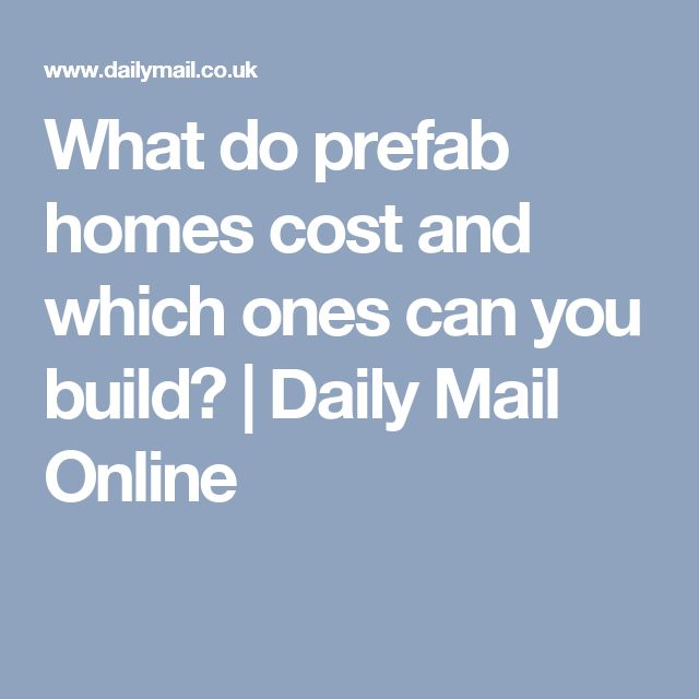 What do prefab homes cost and which ones can you build? | Daily Mail Online