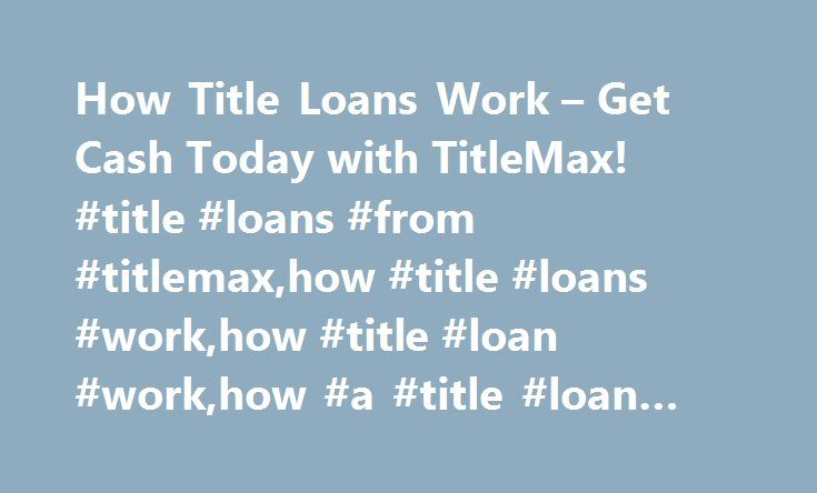 How Title Loans Work – Get Cash Today with TitleMax! #title #loans #from #titlemax,how #title #loans #work,how #title #loan #work,how #a #title #loan #works http://new-jersey.nef2.com/how-title-loans-work-get-cash-today-with-titlemax-title-loans-from-titlemaxhow-title-loans-workhow-title-loan-workhow-a-title-loan-works/  # How Title Loans Work * Maximum loan amount in Illinois is $4,000. Maximum loan amount in Mississippi is $2,500. Maximum loan amount in Tennessee is $6,500, assuming…
