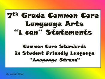 7th Grade Language Arts Common Core I Can Statements. Great way to post CCSS so the students understand it.