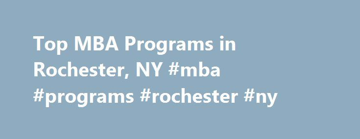 Top MBA Programs in Rochester, NY #mba #programs #rochester #ny http://poland.nef2.com/top-mba-programs-in-rochester-ny-mba-programs-rochester-ny/  # Looking for MBA programs in Rochester, NY? In 2010, 1,297 students graduated from MBA certificate programs from the 9 accredited MBA schools in the city of Rochester. Top School The top-ranked school in Rochester offering MBA courses is University of Rochester, which was ranked 21st nationwide in 2010. In 2010, 425 students graduated from…