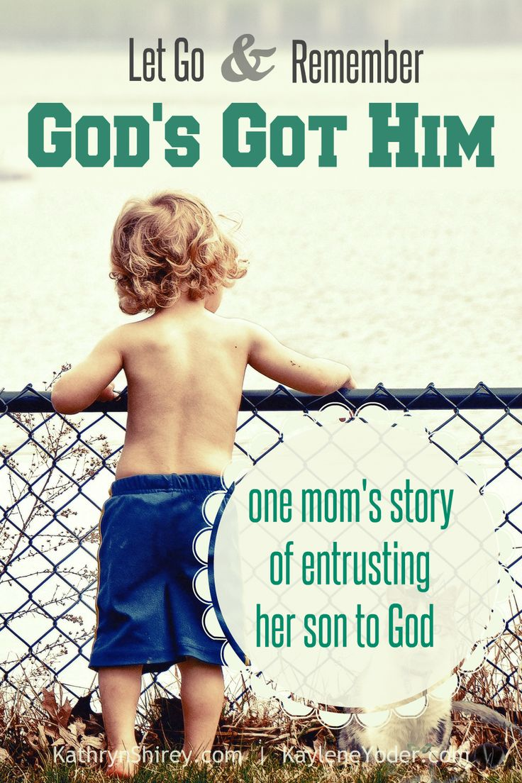 Let go and remember God's got him. Learn to let go & trust God with my son. The hardest & most painful thing I've had to do in life. Just heartbreaking.
