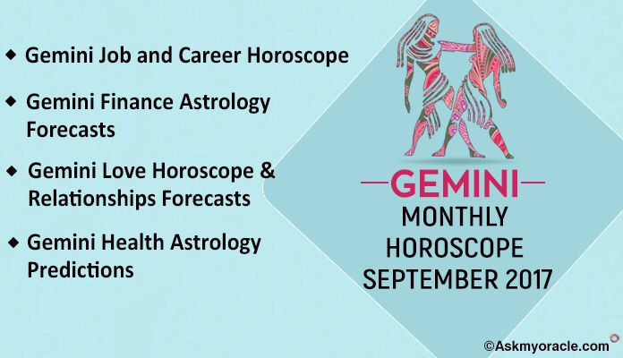 Gemini Monthly horoscope ask oracle for September 2017. Comprehensive 2017 Gemini Horoscope Predications for health, love, career and finances for sun sign.