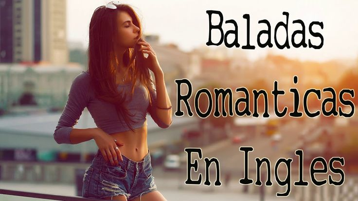 Baladas Romanticas En Ingles 2017 - Musica Romanticas Exitos Mix: https://youtu.be/ei94-Vv1Ja4 Sígueme: https://www.facebook.com/BaladasEnIngles Y Suscribir ...