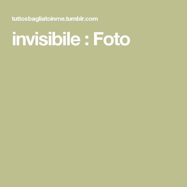invisibile : Foto