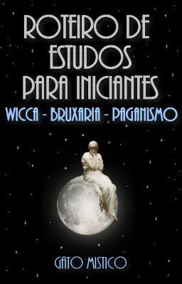 Wicca - Bruxaria - Paganismo: Roteiro De Estudos Para Iniciantes - Começando as leituras #wattpad #espiritual
