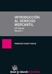 Introducción al derecho mercantil. (Volumen I) / Francisco Vicent Chuliá.- 23 ed. - 2012