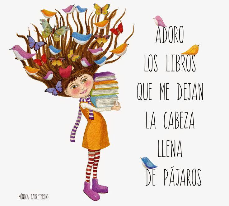 Adoro los libros que me dejan la cabeza llena de pájaros. (Mónica Carretero)