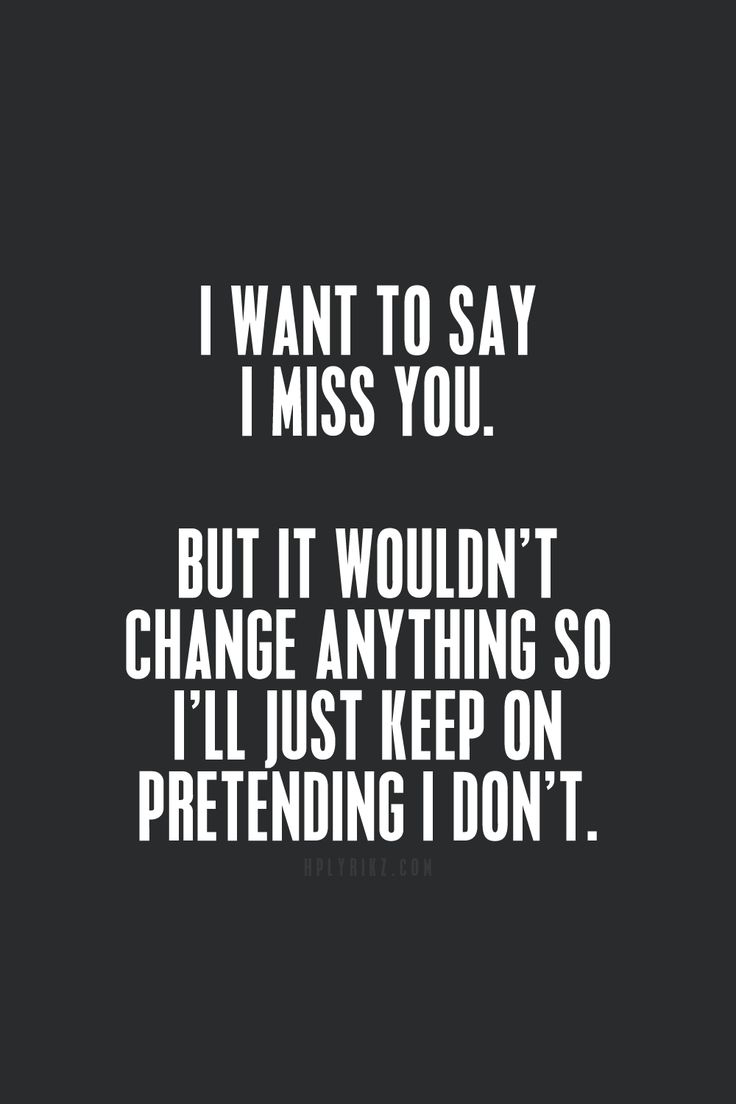 CC....Yes....I miss you...and I would like to say it....but it truly wouldn't change anything, now would it?