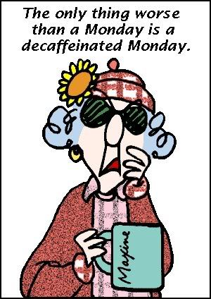 The only thing worse than a Monday is a decaffeinated Monday. #cranky #HappyMemorialDay