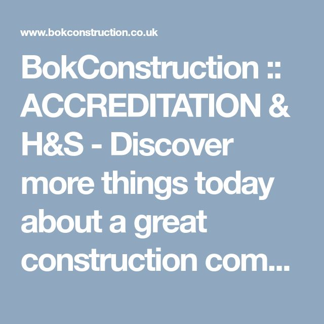 BokConstruction :: ACCREDITATION & H&S - Discover more things today about a great construction company!