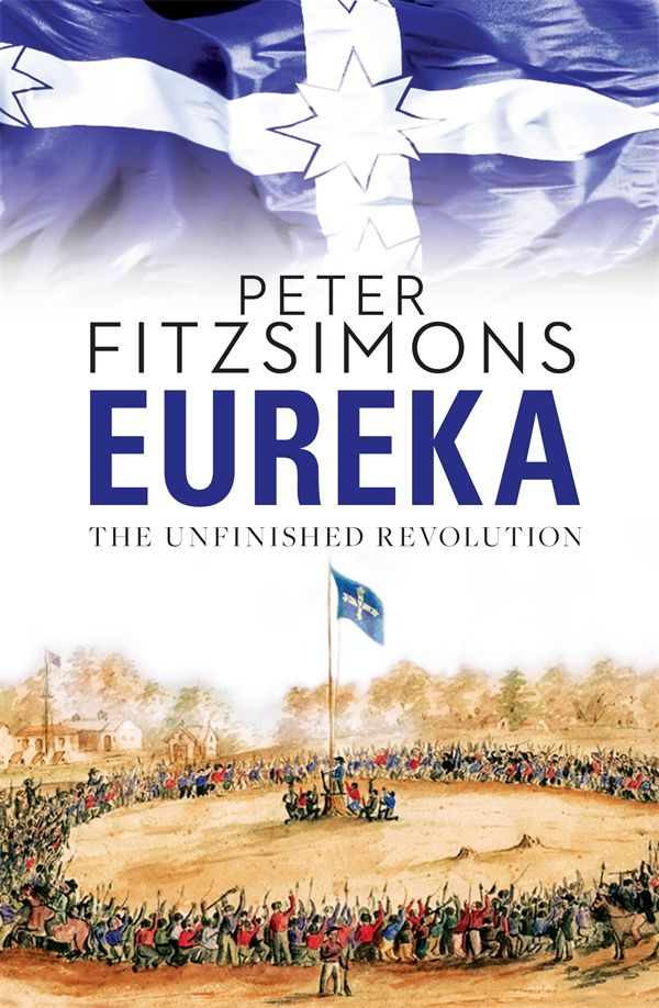 Eureka Stockade - The Unfinished Revolution