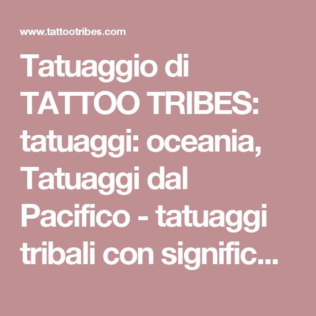 Tatuaggio di TATTOO TRIBES: tatuaggi: oceania, Tatuaggi dal Pacifico - tatuaggi tribali con significato,  tattoo - custom tattoo designs on TattooTribes.com