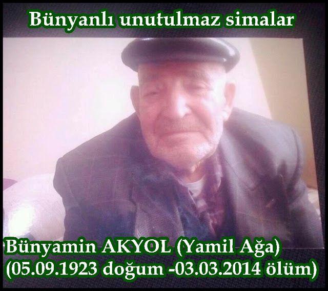 Bünyamin AKYOL (Yamil Ağa) / Bünyanlı Unutulmaz Simalar (05.09.1923 doğum -03.03.2014 ölüm) Allah gani gani rahmet eylesin.