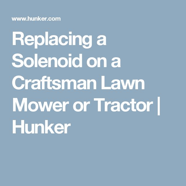 Replacing a Solenoid on a Craftsman Lawn Mower or Tractor | Hunker