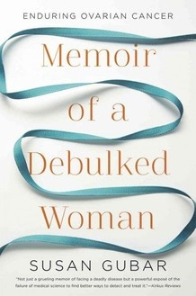 Memoir of a Debulked Woman. Heard the author speak on NPR yesterday.  Ovarian cancer ... Need to schedule a checkup..so do you!