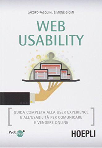Web usability. Guida completa alla user experience e allusabilità per comunicare e vendere online