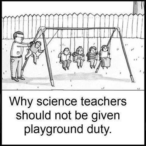 Why science teachers should not do recess duty. ence teachers are cool! Mr. Kale!