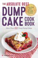 Absolute Best Dump Cake Cookbook: More Than 60 Tasty Dump Cakes
