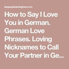 How to Say I Love You in German. German Love Phrases. Loving Nicknames to Call Your Partner in German. - learn German,communication,english
