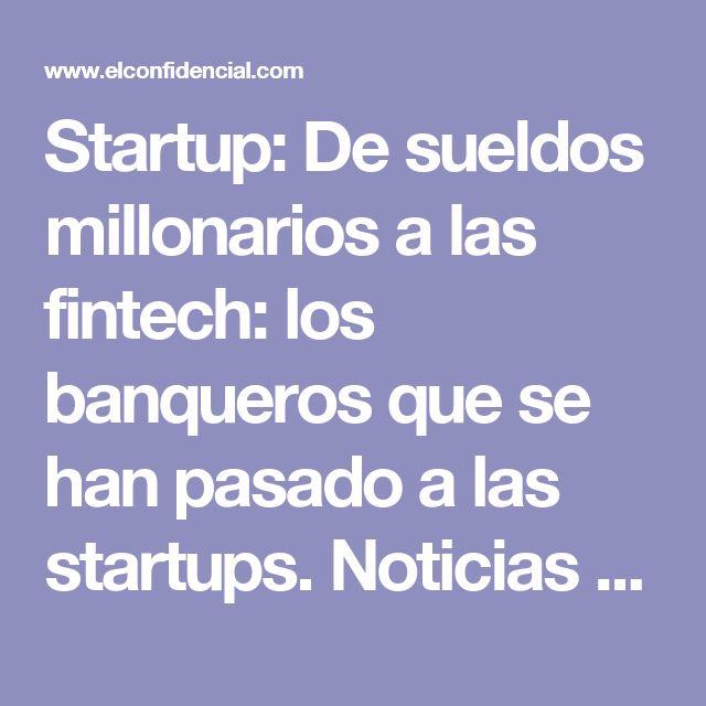 Startup: De sueldos millonarios a las fintech: los banqueros que se han pasado a las startups. Noticias de Tecnología