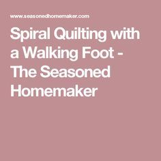 Spiral Quilting with a Walking Foot - The Seasoned Homemaker