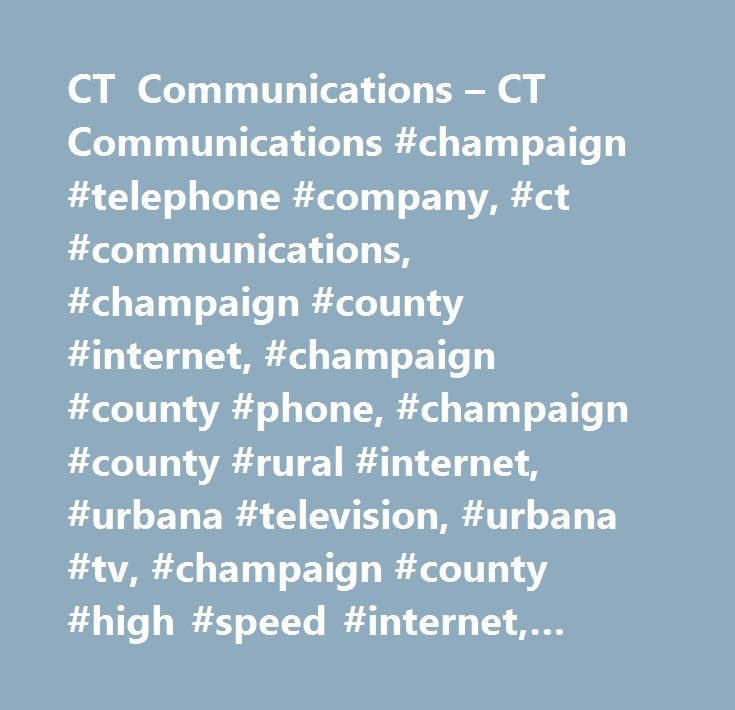 CT Communications – CT Communications #champaign #telephone #company, #ct #communications, #champaign #county #internet, #champaign #county #phone, #champaign #county #rural #internet, #urbana #television, #urbana #tv, #champaign #county #high #speed #internet, #urbana #ohio #high #speed #internet…
