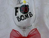 "50th Birthday Glass.40th Birthday.  Funny Birthday gift. The ""F"" Bomb. Birthday gift. Humorous Birthday Wine Glass. (item #1-2-TFB)"