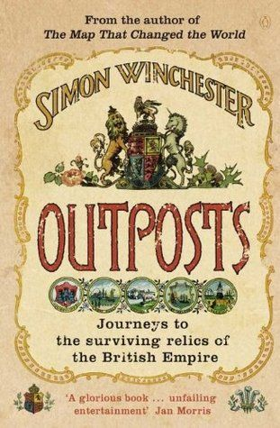 """""""Outposts: Journeys to the surviving relics of the British Empire"""", by Simon Winchester - In 1985 Simon Winchester, struck by a sudden need to discover exactly what was left of the British Empire travelled 100,000 miles back and forth from Antarctica to the Caribbean to visit the far-flung islands that are all that remain of the once British Empire."""