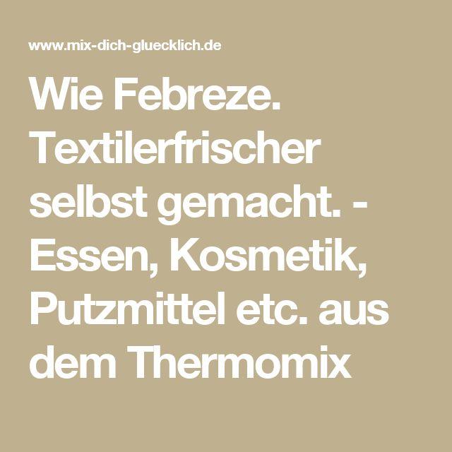 Wie Febreze. Textilerfrischer selbst gemacht. - Essen, Kosmetik, Putzmittel etc. aus dem Thermomix