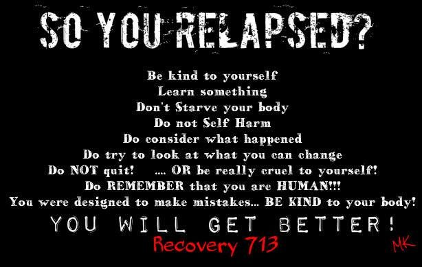 Re: Relapse: When a relapse happens it does not mean the end of the world and it should serve as a motivator to spur the individual back into treatment in order to regain sobriety.