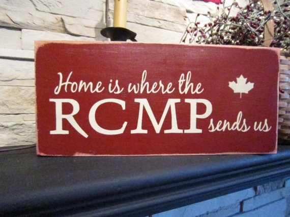 Home is where the RCMP sends us.  Primitive Expressions Esty shop stuff-just-stuff---haha not wedding related but so true!