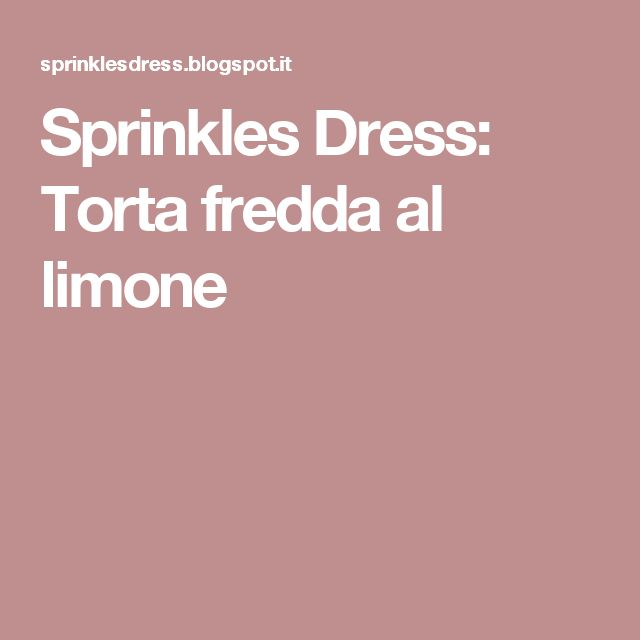 Sprinkles Dress: Torta fredda al limone