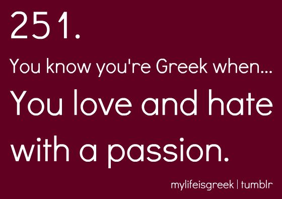 pretty sure I got my passion from my Greek side