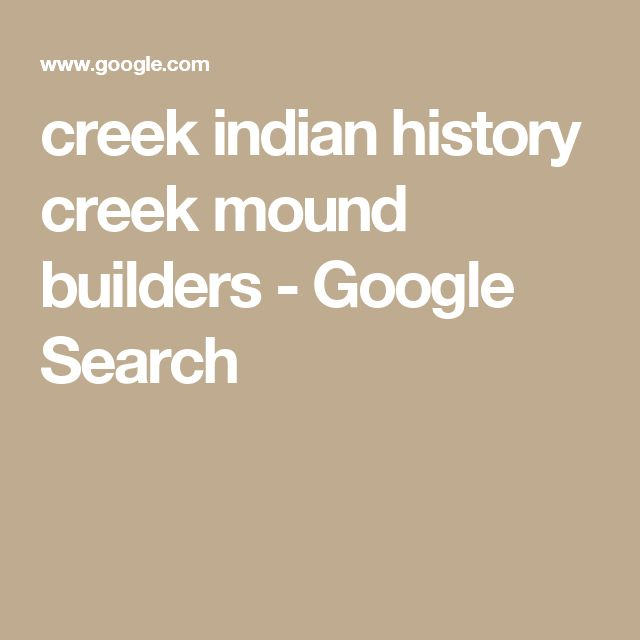 creek indian history creek mound builders - Google Search