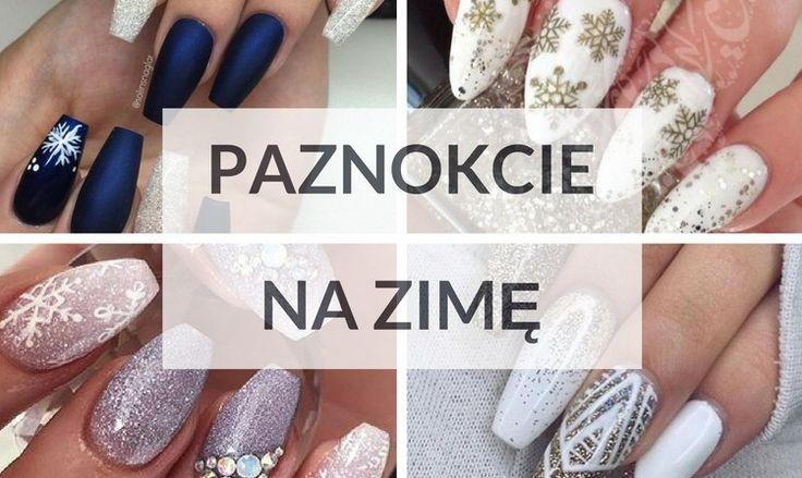 Paznokcie na zimę 2017: Zdjęcia i inspiracje | fitandfashion.pl