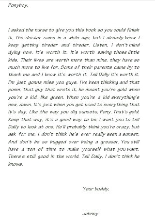 Dangit! It's trying to make me tear up again years later.  Johnny's letter to Ponyboy -The Outsiders