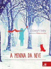 """ALEGRIA DE VIVER E AMAR O QUE É BOM!!: RESENHA #70 - """"A MENINA DA NEVE"""" - EOWIN IVEY"""
