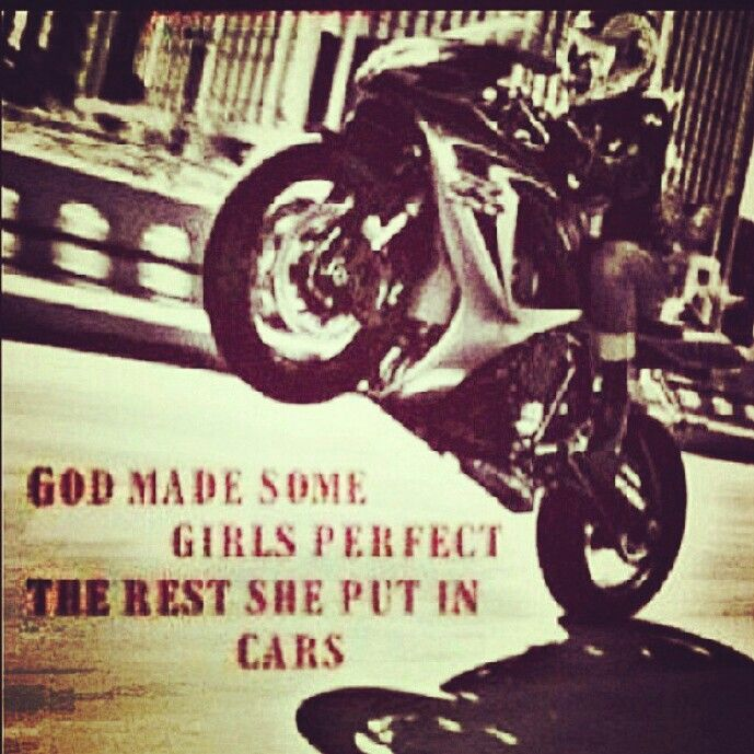 God mad some women perfect. The others he put in cars. Biker chick - motorcycle quote - sportbike