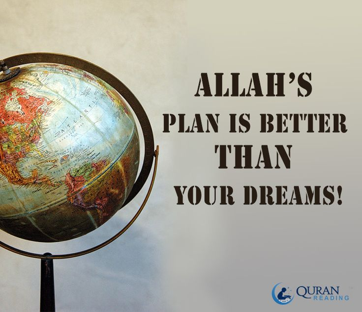 Allah's plan is better than your dreams!