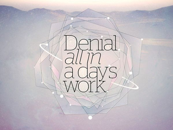 Denial, all in a day's work. by James Mabery, via Behance