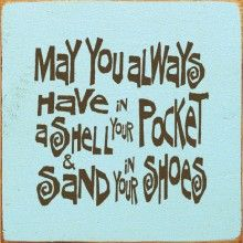 May You Always Have A Shell In Your Pocket And Sand In Your Shoes - sawdustcityllc.com