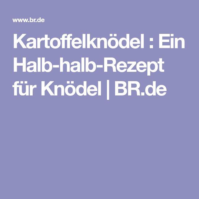 Kartoffelknödel : Ein Halb-halb-Rezept für Knödel | BR.de
