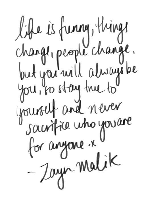 6) My favorite Zayn malik quote of ll time! It's sooo true and one i try to live by <3 So wise there zayny ;)